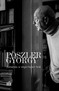 Poszler György - Zuhanás a végkifejlet felé [antikvár]