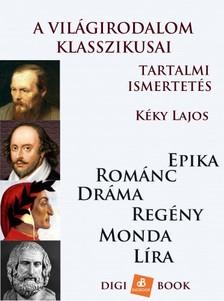 Kéky Lajos - A világirodalom klasszikusai tartalmi ismertetésben [eKönyv: epub, mobi]