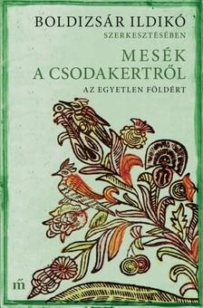 Boldizsár Ildikó (szerk.) - Mesék a csodakertről - Az egyetlen Földért [eKönyv: epub, mobi]