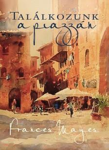 Frances Mayes - Találkozunk a piazzán [eKönyv: epub, mobi]