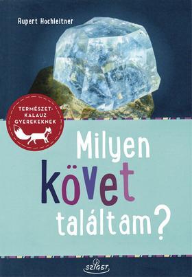 Rupert Hochleitner - Milyen követ találtam? Ásványok-Kőzetek-Ősmaradványok