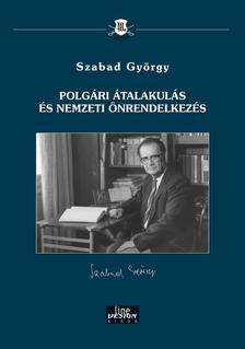 Szabad György - Polgári átalakulás és nemzeti önrendelkezés