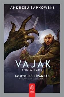 Andrzej Sapkowski - Vaják I. - Az utolsó kívánság