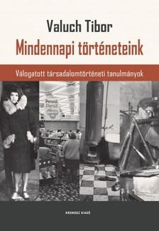 Valuch Tibor - Mindennapi történeteink. Válogatott társadalomtörténeti tanulmányok [eKönyv: pdf]