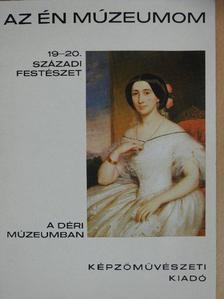 Sz. Kürti Katalin - 19-20. századi festészet a Déri Múzeumban [antikvár]