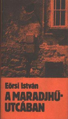 Eörsi István - A Maradjhű-utcában [antikvár]