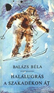 Balázs Béla - Halálugrás a szakadékon át [antikvár]
