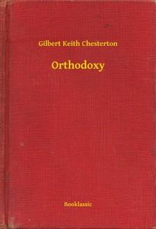 Gilbert Keith Chesterton - Orthodoxy [eKönyv: epub, mobi]