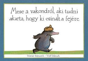 Holzwarth - Erlbruch - Mese a vakondról, aki tudni akarta, hogy ki csinált a fejére