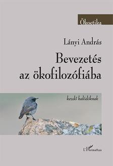 Lányi András - Bevezetés az ökofilozófiába - Kezdő halódóknak