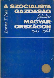 Berend T. Iván - A szocialista gazdaság fejlődése Magyarországon 1945-1975 [antikvár]