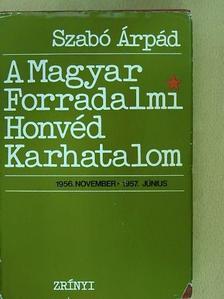 Szabó Árpád - A Magyar Forradalmi Honvéd Karhatalom [antikvár]