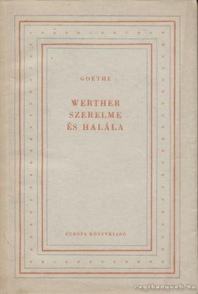 Johann Wolfgang Goethe - Werther szerelme és halála [antikvár]