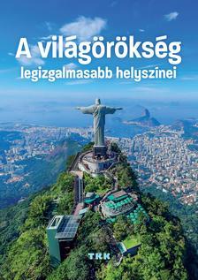 Tkk kiadó - A világörökség legizgalmasabb helyszínei
