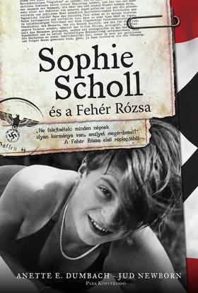 DUMBACH, ANNETTE E. - NEWBORN, JUD - Sophie Scholl és a fehér rózsa