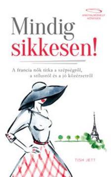 Tish Jett - Mindig sikkesen - A francia nők titka a szépségről, a stílusról és a jó közérzetről