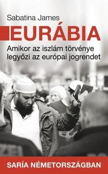 Sabatina James - Eurábia - Amikor az iszlám törvénye legyőzi az európai jogrendet [eKönyv: epub, mobi]