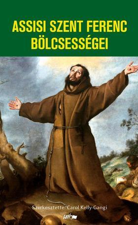 Kelly-Gangi, Carol - Assisi Szent Ferenc bölcsességei
