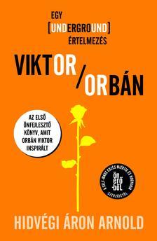 Hidvégi Áron Arnold - Viktor Orbán - Egy underground értelmezés