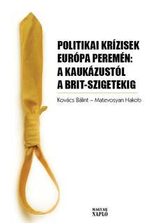 Szerkesztette: Kovács Bálint - Matevosyan Hakob - Politikai krízisek Európa peremén: a Kaukázustól a Brit-szigetekig