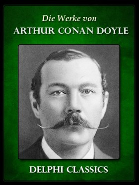 Arthur Conan Doyle - Die Werke von Arthur Conan Doyle - Komplette Sherlock Holmes (Illustrierte) [eKönyv: epub, mobi]
