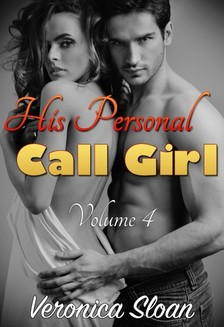 Sloan Veronica - His Personal Call Girl - Volume 4 [eKönyv: epub, mobi]