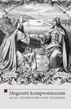 Hermann Róbert - Ligeti Dávid szerk. - Megosztó kompromisszum - Az 1867. évi kiegyezés 150 év távlatából