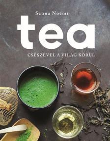 Szuna Noémi - Tea - Csészével a világ körül