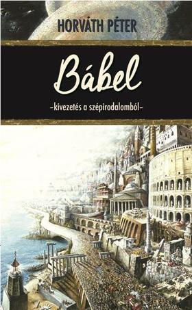 Horváth Péter - Bábel - Kivezetés a szépirodalomból
