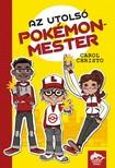 Carol Christo - Az Utolsó Pokémonmester [eKönyv: epub, mobi]