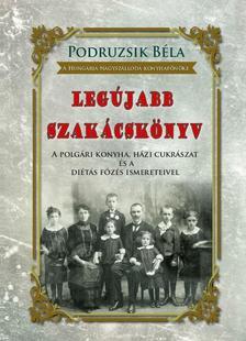 Podruzsik Béla  a Hungária Nagyszálloda konyhafőnöke - LEGÚJABB SZAKÁCSKÖNYV - A polgári konyha, házi cukrászat és a diétás főzés ismereteivel