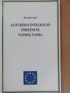 Horváth Jenő - Az európai integráció története napról napra [antikvár]