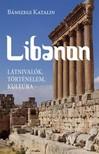 Bánszegi Katalin - Libanon. Látnivalók, történelem, kultúra [eKönyv: epub, mobi]