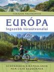 Monica Nanetti - Európa legszebb túraútvonalai - Kerékpáros kirándulások nem csak kezdőknek