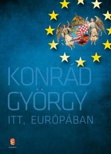 KONRÁD GYÖRGY - Itt, Európában [eKönyv: epub, mobi]