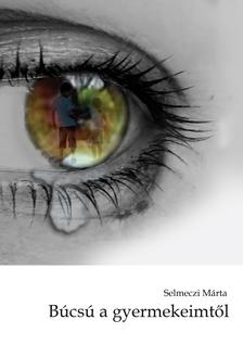Selmeczi Márta - Búcsú a gyermekeimtől