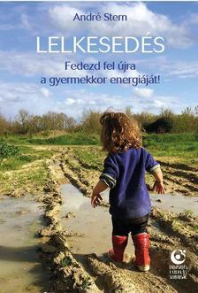 André Stern - Lelkesedés - Fedezd fel újra a gyermekkor energiáját!