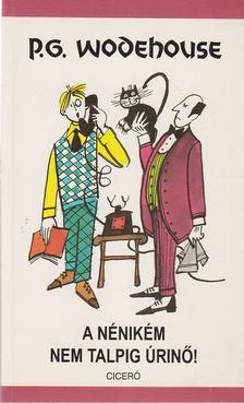 P. G. Wodehouse - A nénikém nem talpig úrinő! [antikvár]
