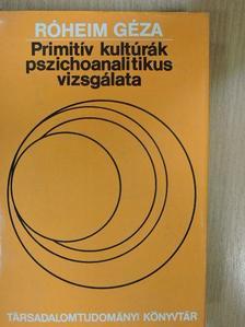 Róheim Géza - Primitív kultúrák pszichoanalitikus vizsgálata [antikvár]