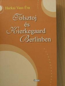 Harkai Vass Éva - Tolsztoj és Kierkegaard Berlinben [antikvár]
