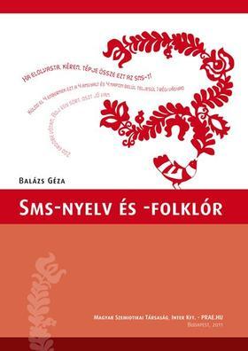Balázs Géza - SMS-nyelv és -folklór
