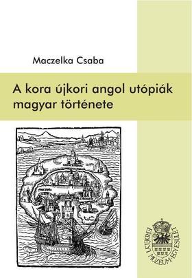 Maczelka Csaba - A kora újkori angol utópiák magyar története