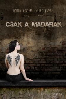 BAROK ESZTER - ILLÉS EMESE - CSAK A MADARAK