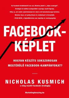 Nicholas Kusmich - Facebook-képlet - Hogyan készíts sokszorosan megtérülő facebook-kampányokat?