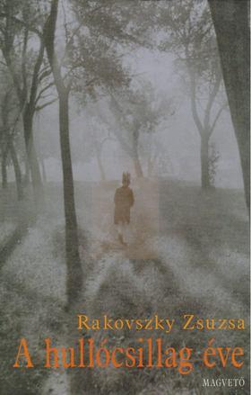 Rakovszky  Zsuzsa - A hullócsillag éve [antikvár]