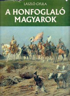 László Gyula - A honfoglaló magyarok [antikvár]