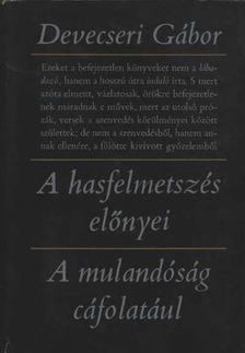 Devecseri Gábor - A hasfelmetszés előnyei / A mulandóság cáfolatául [antikvár]