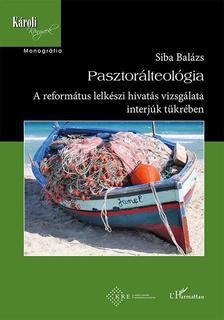 Siba Balázs - Pasztorálteológia - A református lelkészi hivatás vizsgálata interjúk tükrében