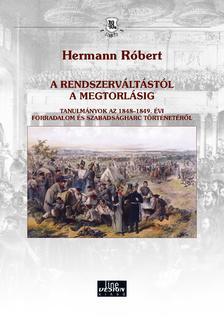 Hermann Róbert - Hermann Róbert: A rendszerváltástól a megtorlásig - Tanulmányok az 1848-1849. évi forradalom és szabadságharc történetéről