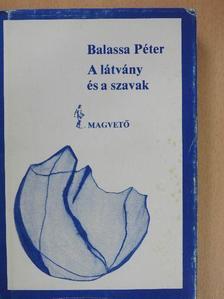 Balassa Péter - A látvány és a szavak [antikvár]